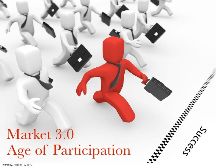 Market 3.0                               u    S                               cce     Age of Participation                ...