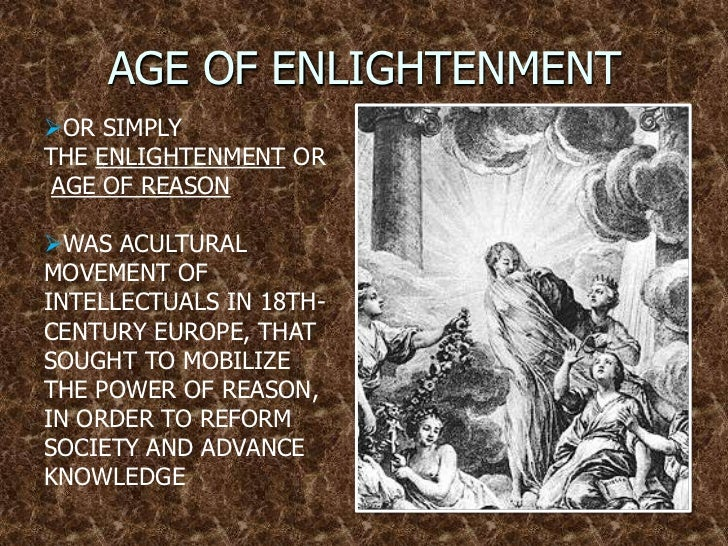 age of enlightement The age of reason, as it was called, was spreading rapidly across europe in the late 17th century, scientists like isaac newton and writers like john locke were.