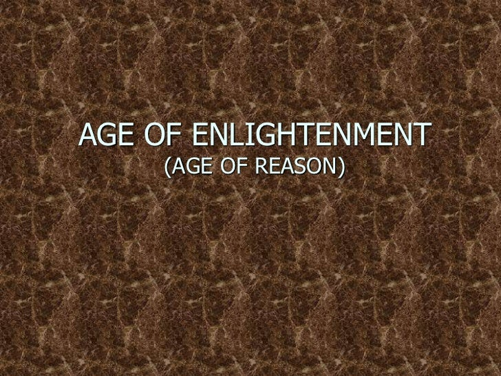 AGE OF ENLIGHTENMENT    (AGE OF REASON)