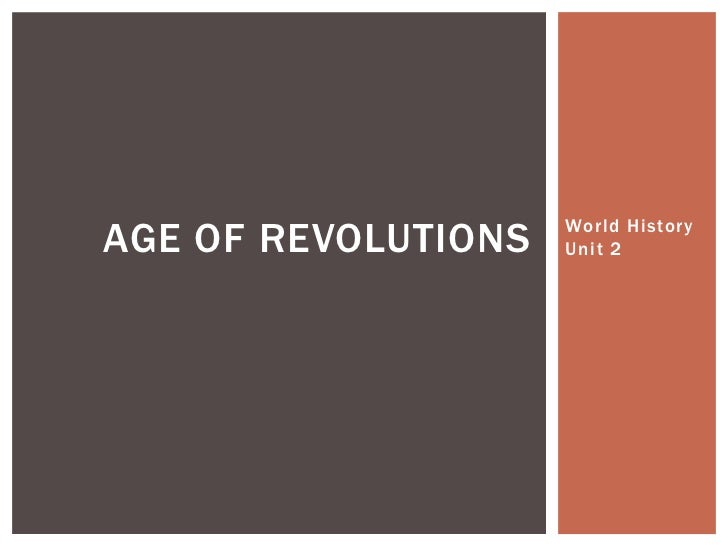 World History Unit 2<br />Age of Revolutions<br />