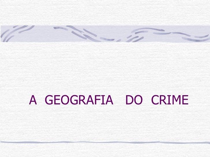 A  GEOGRAFIA  DO  CRIME
