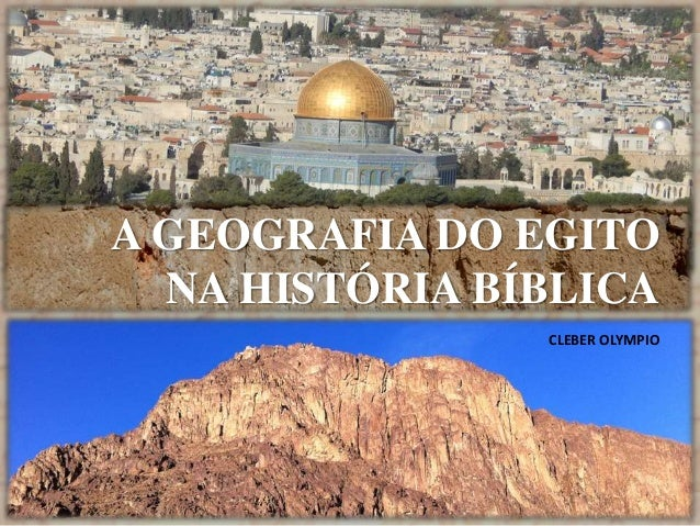 CLEBER OLYMPIO A GEOGRAFIA DO EGITO NA HISTÓRIA BÍBLICA