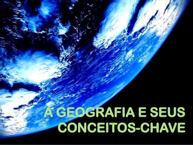 A GEOGRAFIA E SEUS  CONCEITOS-CHAVE