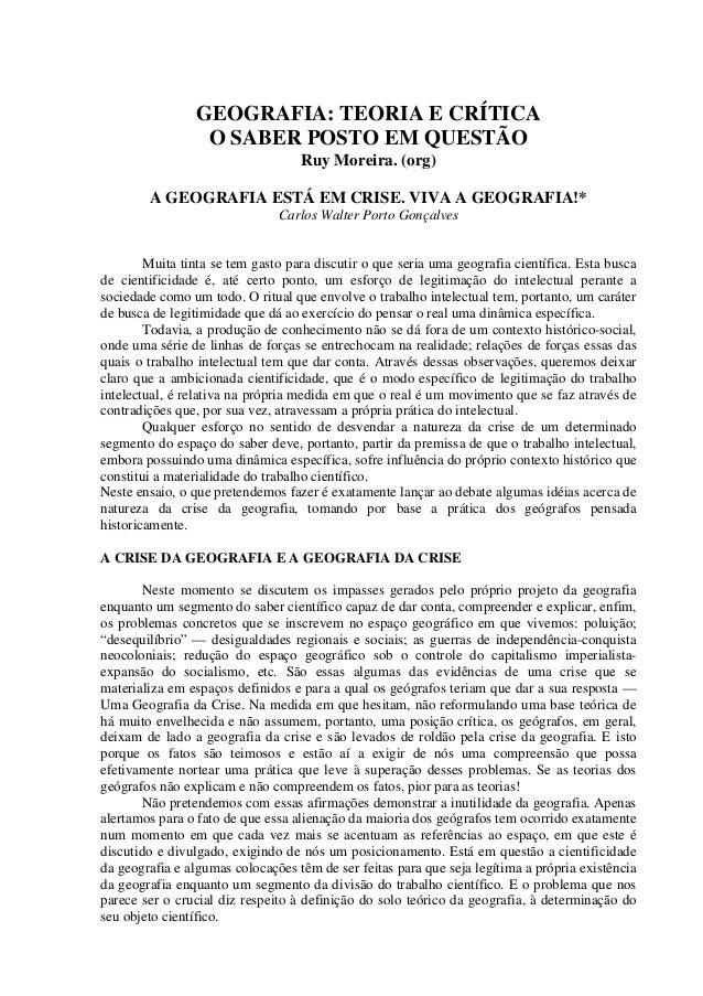GEOGRAFIA: TEORIA E CRÍTICA O SABER POSTO EM QUESTÃO Ruy Moreira. (org) A GEOGRAFIA ESTÁ EM CRISE. VIVA A GEOGRAFIA!* Carl...