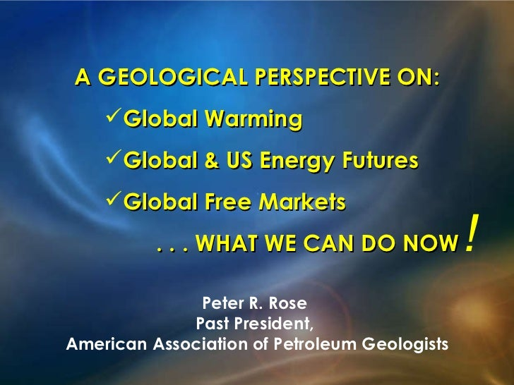 <ul><li>A GEOLOGICAL PERSPECTIVE ON: </li></ul><ul><ul><ul><li>Global Warming </li></ul></ul></ul><ul><ul><ul><li>Global &...