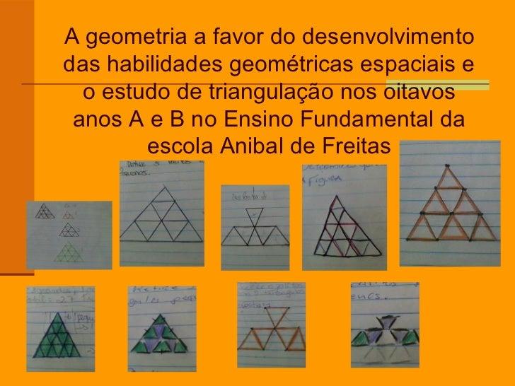 A geometria a favor do desenvolvimentodas habilidades geométricas espaciais e  o estudo de triangulação nos oitavos anos A...