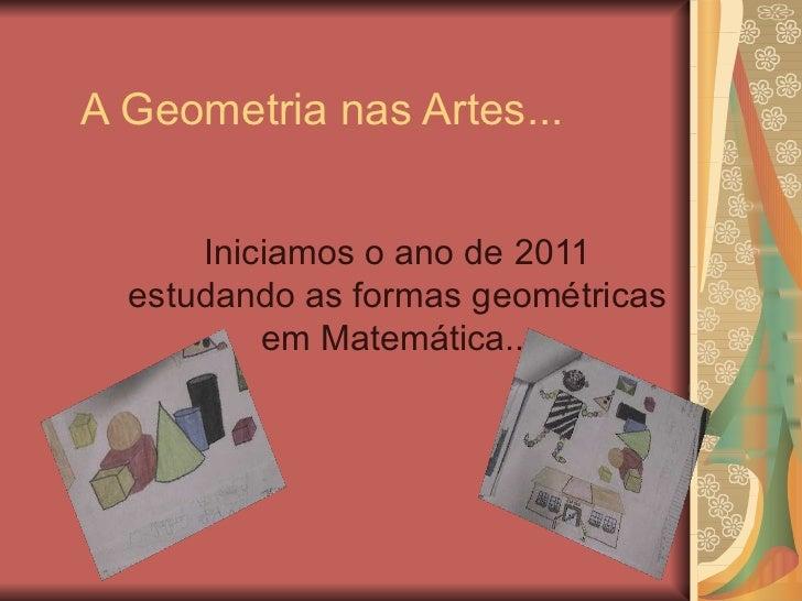 A Geometria nas Artes... Iniciamos o ano de 2011 estudando as formas geométricas em Matemática...