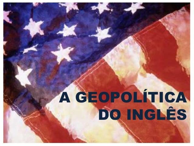 A GEOPOLÍTICA DO INGLÊS