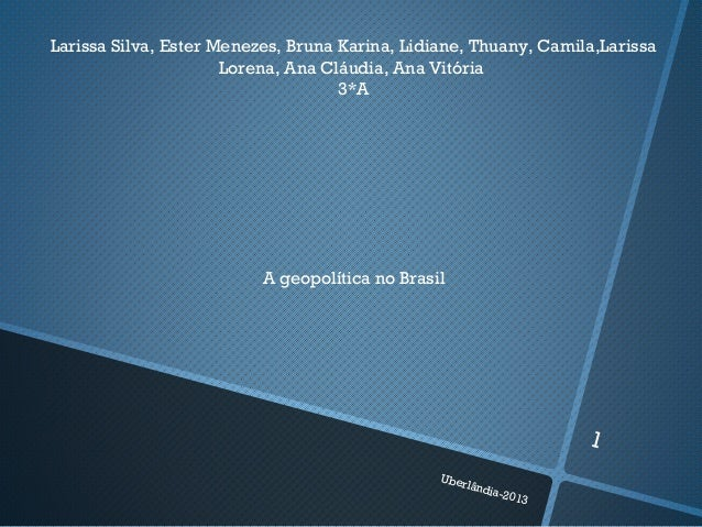 Larissa Silva, Ester Menezes, Bruna Karina, Lidiane, Thuany, Camila,Larissa Lorena, Ana Cláudia, Ana Vitória 3*A A geopolí...