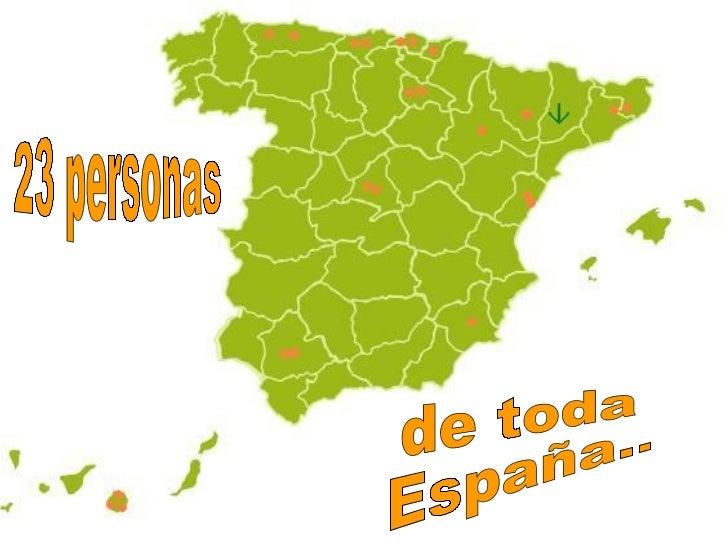 23 personas de toda  España..