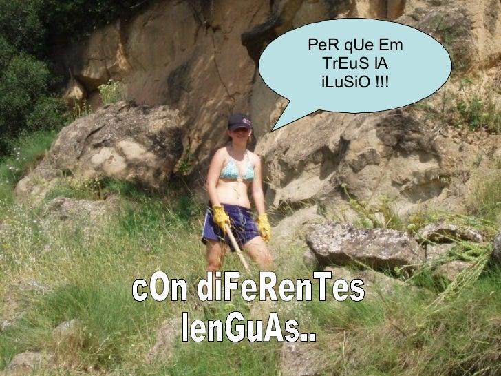 PeR qUe Em TrEuS lA iLuSiO !!! cOn diFeRenTes  lenGuAs..