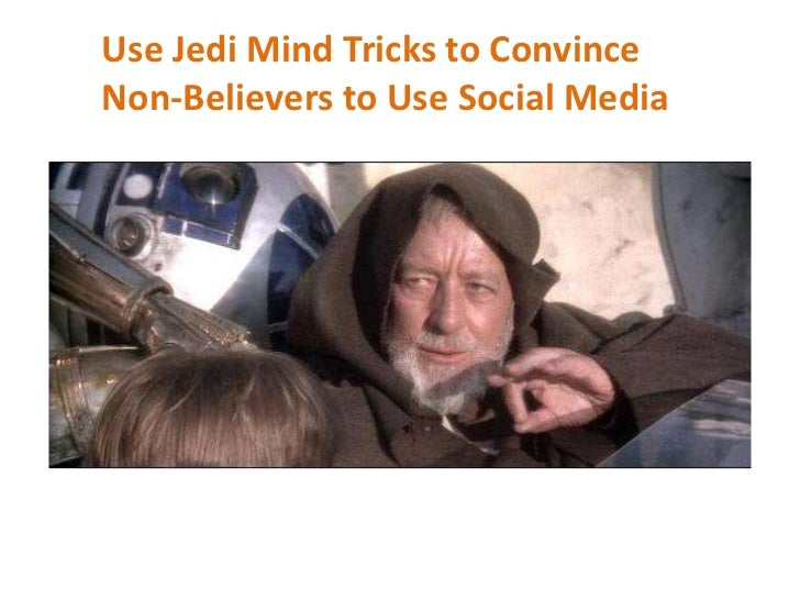 Use Jedi Mind Tricks to Convince <br />Non-Believers to Use Social Media<br />