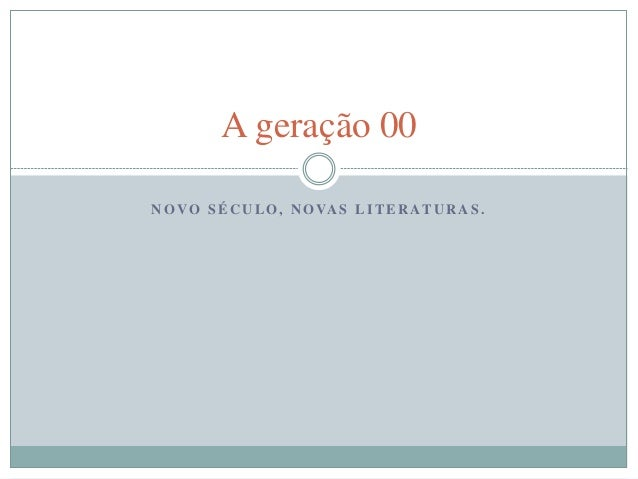 A geração 00  NOVO SÉCULO, NOVAS LITERATURAS .