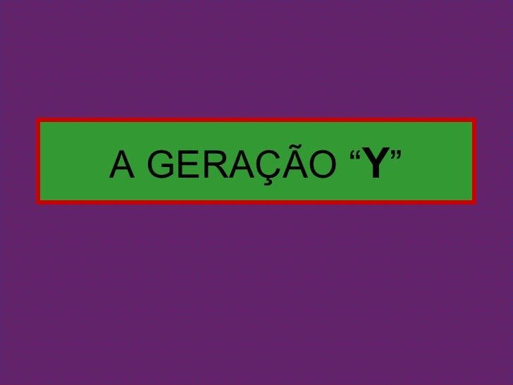 """A GERAÇÃO """"Y"""""""