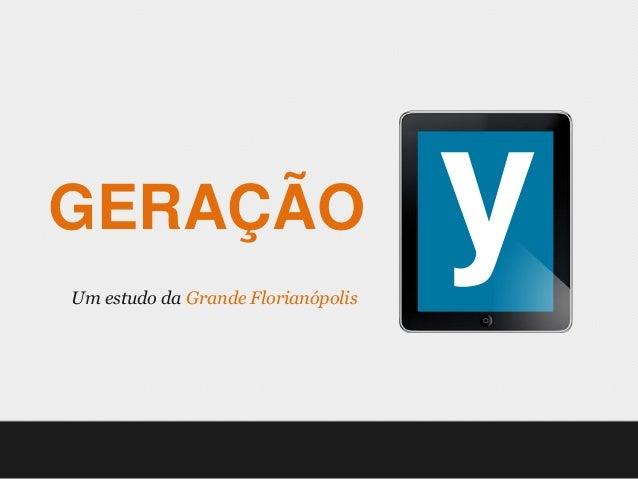 GERAÇÃOUm estudo da Grande Florianópolis                                    y