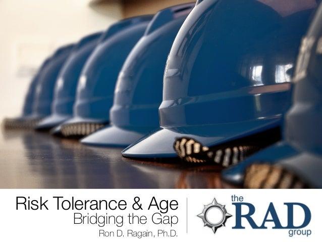 Risk Tolerance & Age Bridging the Gap Ron D. Ragain, Ph.D.