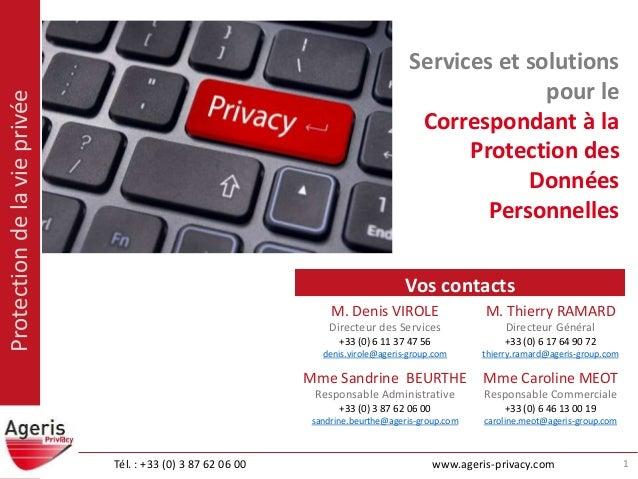 Protectiondelavieprivée Tél. : +33 (0) 3 87 62 06 00 www.ageris-privacy.com Services et solutions pour le Correspondant à ...