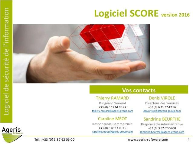 Logicieldesécuritédel'information Tél. : +33 (0) 3 87 62 06 00 www.ageris-software.com Vos contacts Thierry RAMARD Dirigea...