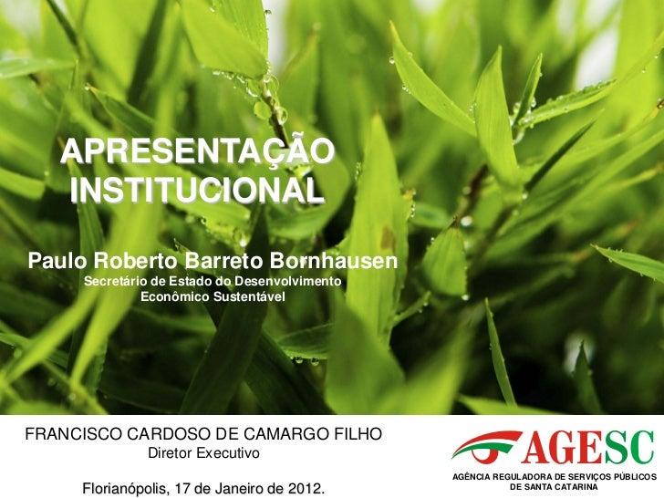 APRESENTAÇÃO   INSTITUCIONALPaulo Roberto Barreto Bornhausen     Secretário de Estado do Desenvolvimento              Econ...