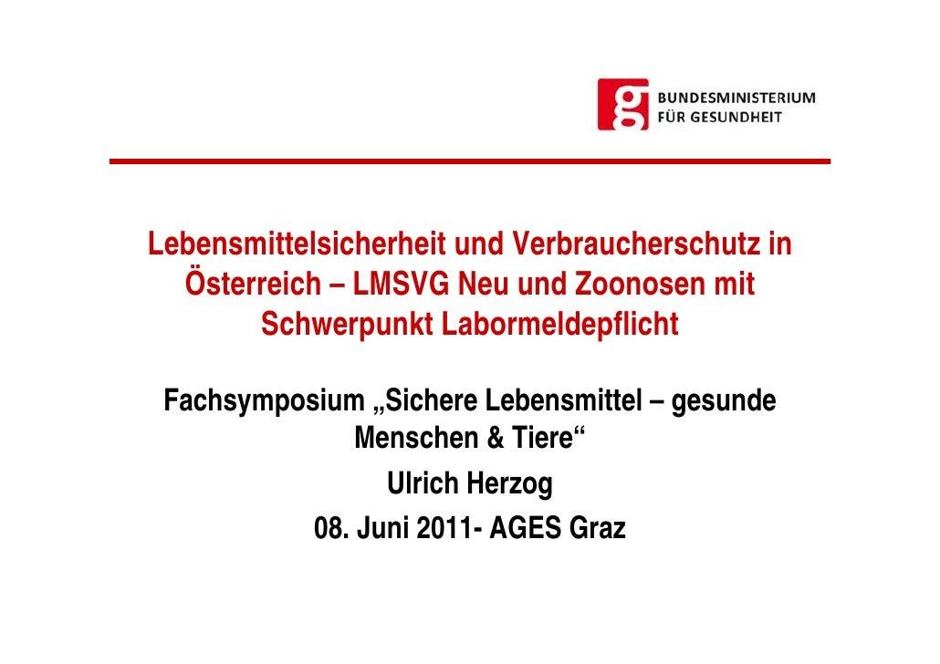 Lebensmittelsicherheit und Verbraucherschutz in  Österreich – LMSVG Neu und Zoonosen mit       Schwerpunkt Labormeldepflic...