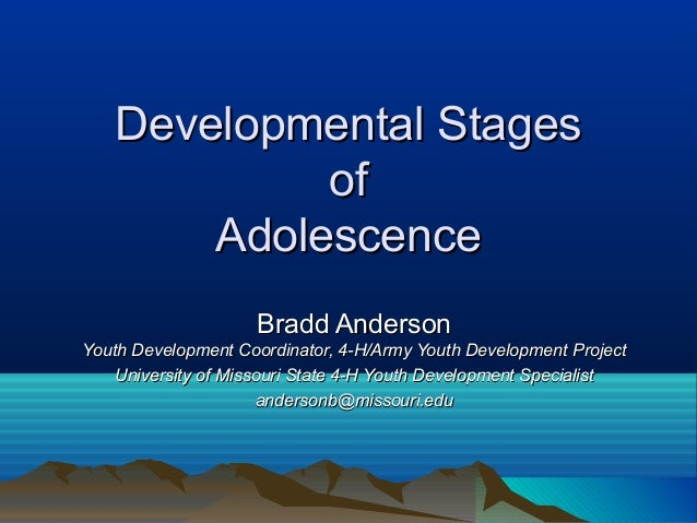 Developmental Stages            of       Adolescence                    Bradd AndersonYouth Development Coordinator, 4-H/A...