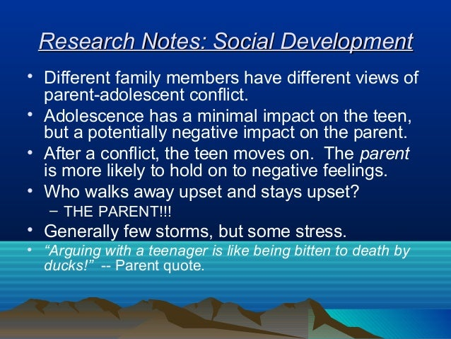 Research Notes: Social Development• Different family members have different views of  parent-adolescent conflict.• Adolesc...