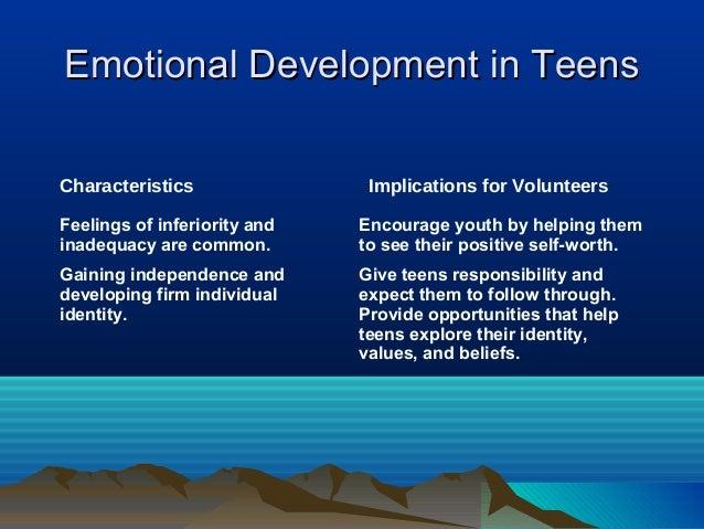 Emotional Development in TeensCharacteristics                Implications for VolunteersFeelings of inferiority and   Enco...