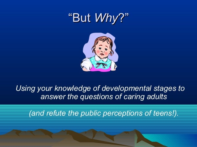 """""""But Why?""""Using your knowledge of developmental stages to       answer the questions of caring adults   (and refute the pu..."""
