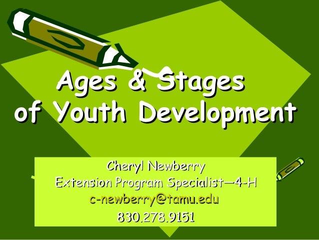 Ages & Stagesof Youth Development          Cheryl Newberry  Extension Program Specialist—4-H       c-newberry@tamu.edu    ...