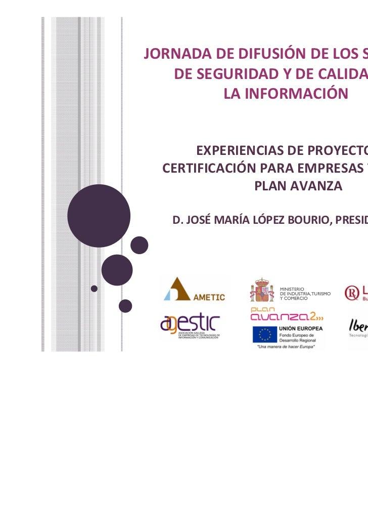 JORNADA DE DIFUSIÓN DE LOS SISTEMAS   DE SEGURIDAD Y DE CALIDAD DE         LA INFORMACIÓNVENTAJAS DE LA IMPLANTACIÓN Y CER...