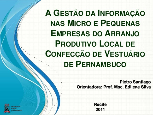 A GESTÃO DA INFORMAÇÃO NAS MICRO E PEQUENAS EMPRESAS DO ARRANJO PRODUTIVO LOCAL DE CONFECÇÃO DE VESTUÁRIO DE PERNAMBUCO Pi...