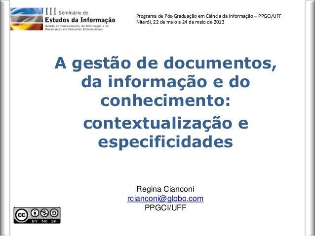 Programa de Pós-Graduação em Ciência da Informação – PPGCI/UFF Niterói, 22 de maio a 24 de maio de 2013 A gestão de docume...