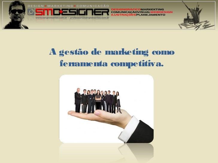 A gestão de marketing como  ferramenta competitiva.