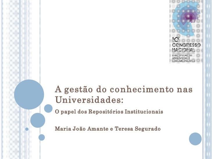 A gestão do c o nhec imento nasUniversidades:O papel do s Repo sitó rio s Instituc io naisMaria Jo ão Amante e Teresa Segu...