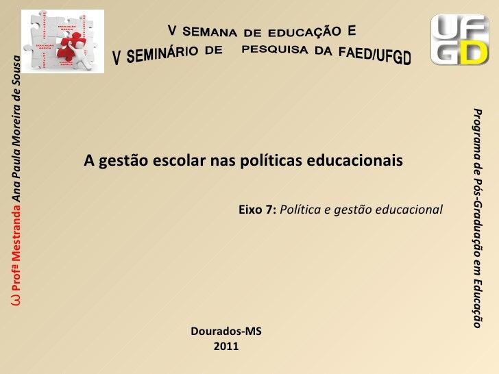 A gestão escolar nas políticas educacionais Eixo 7:   Política e gestão educacional Dourados-MS 2011
