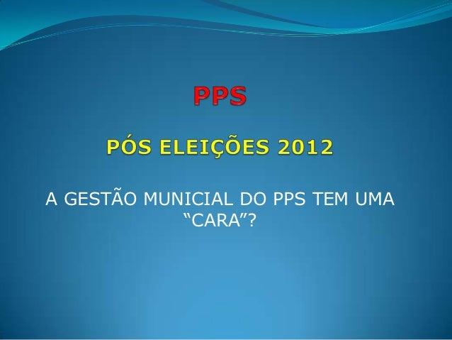 """A GESTÃO MUNICIAL DO PPS TEM UMA            """"CARA""""?"""