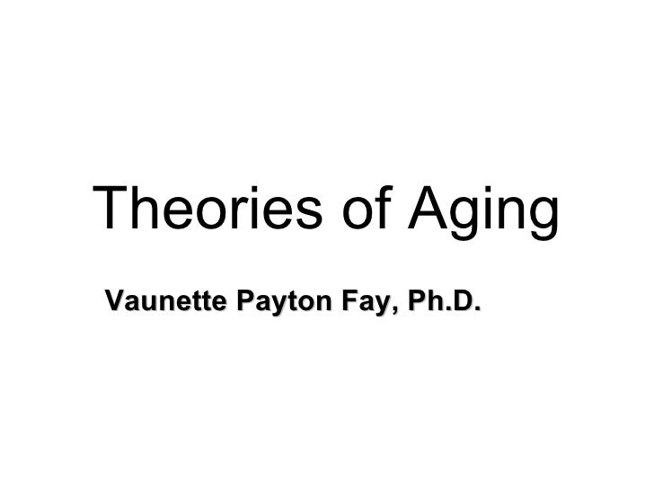 Theories of AgingVaunette Payton Fay, Ph.D.