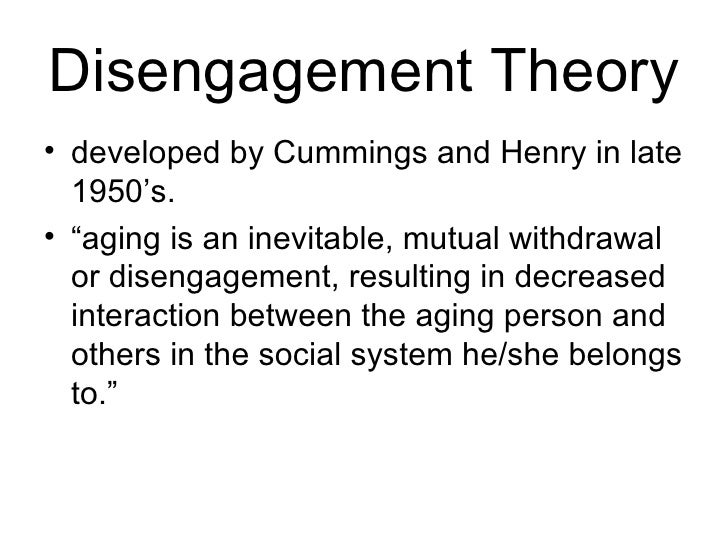 social disingangement theory These perspectives can be grouped together in terms of whether they focus mainly on the individual, the economic and social.