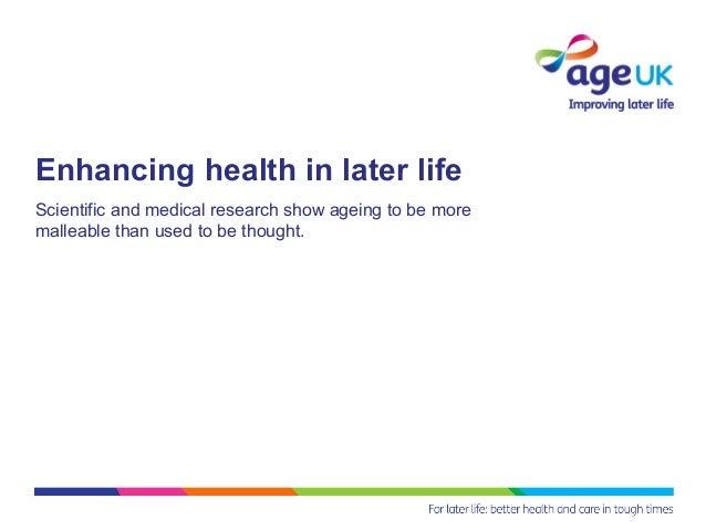Enhancing health in later lifeScientific and medical research show ageing to be moremalleable than used to be thought.