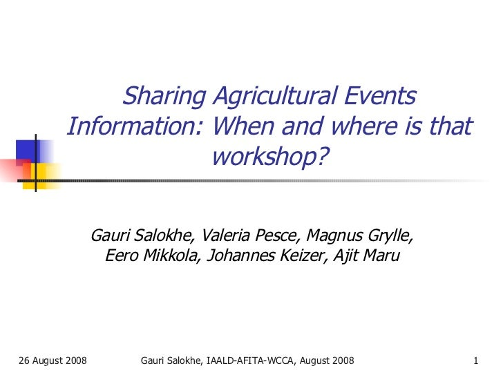 Sharing Agricultural Events Information: When and where is that workshop? Gauri Salokhe, Valeria Pesce, Magnus Grylle, Eer...