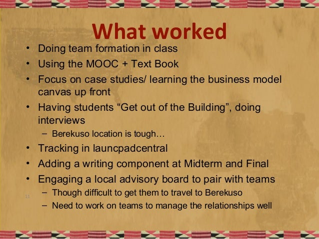 What worked • Doing team formation in class • Using the MOOC + Text Book • Focus on case studies/ learning the business mo...