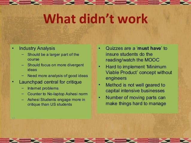 What didn't work • Industry Analysis – Should be a larger part of the course – Should focus on more divergent ideas – Need...