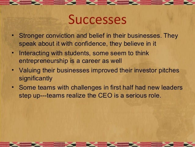 Successes • Stronger conviction and belief in their businesses. They speak about it with confidence, they believe in it • ...