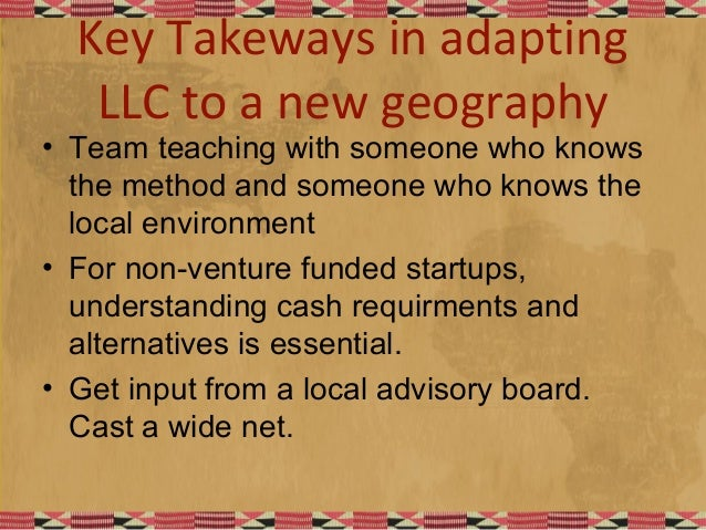Key Takeways in adapting LLC to a new geography • Team teaching with someone who knows the method and someone who knows th...