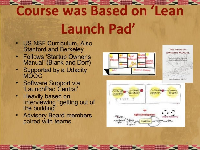 Course was Based on 'Lean Launch Pad' • US NSF Curriculum, Also Stanford and Berkeley • Follows 'Startup Owner's Manual' (...