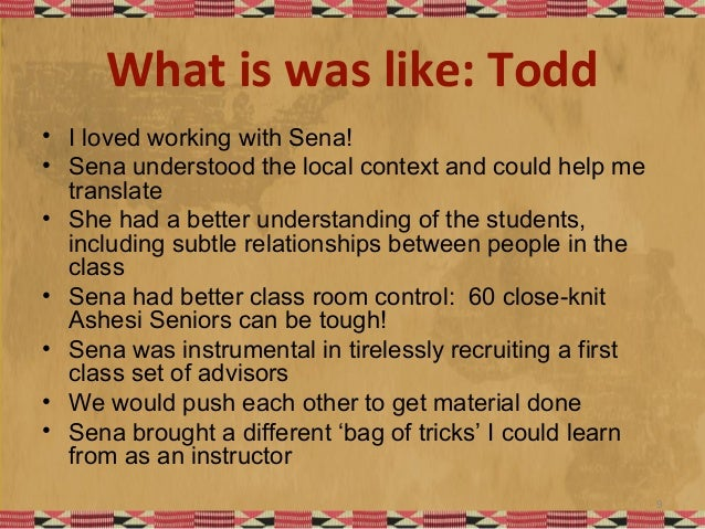 What is was like: Todd • I loved working with Sena! • Sena understood the local context and could help me translate • She ...