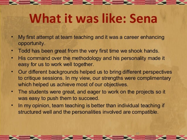 What it was like: Sena • My first attempt at team teaching and it was a career enhancing opportunity. • Todd has been grea...