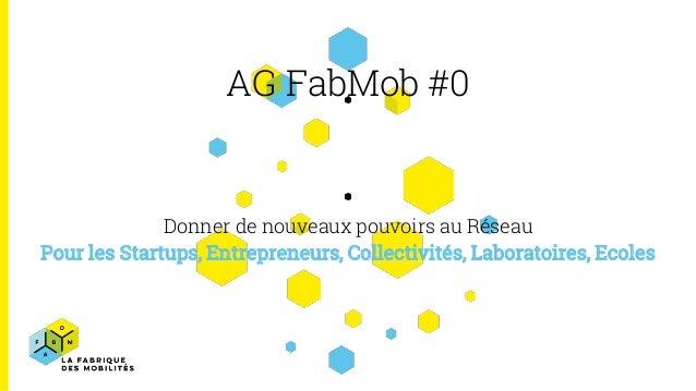 AG FabMob #0 Donner de nouveaux pouvoirs au Réseau Pour les Startups, Entrepreneurs, Collectivités, Laboratoires, Ecoles