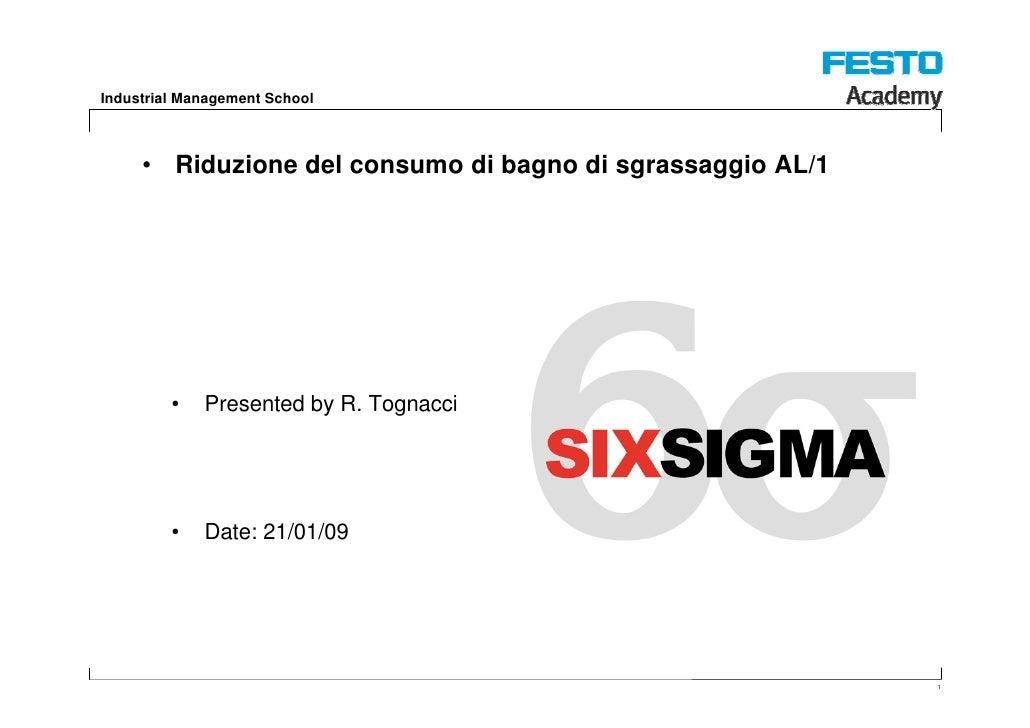 Industrial Management School         • Riduzione del consumo di bagno di sgrassaggio AL/1              •   Presented by R....