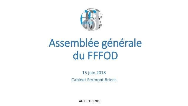 AG FFFOD 2018 Assemblée générale du FFFOD 15 juin 2018 Cabinet Fromont Briens